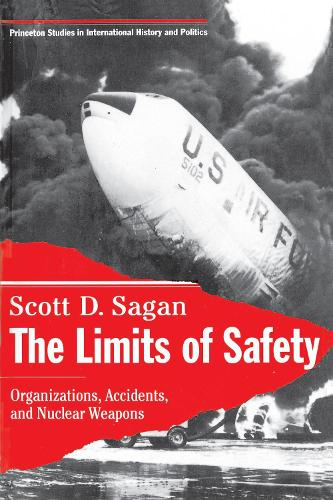 The Limits of Safety: Organizations, Accidents, and Nuclear Weapons - Princeton Studies in International History and Politics (Paperback)