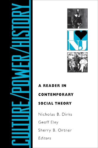 Culture/Power/History: A Reader in Contemporary Social Theory - Princeton Studies in Culture/Power/History (Paperback)