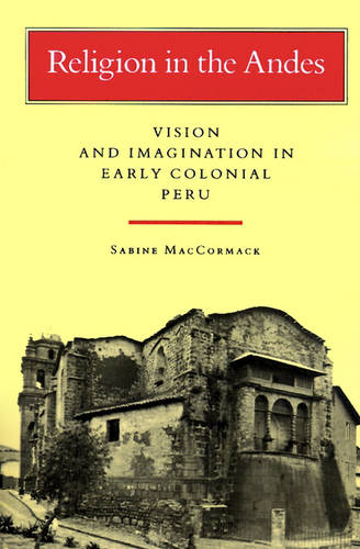 Religion in the Andes: Vision and Imagination in Early Colonial Peru (Paperback)