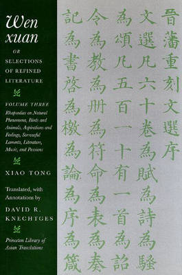 Wen Xuan or Selections of Refined Literature: v. 3: Rhapsodies on Natural Phenomena, Birds and Animals, Aspirations and Feelings, Sorrowful Laments, Literature, Music, and Passions - Princeton Library of Asian Translations v. 3 (Hardback)