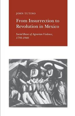 From Insurrection to Revolution in Mexico: Social Bases of Agrarian Violence, 1750-1940 (Paperback)