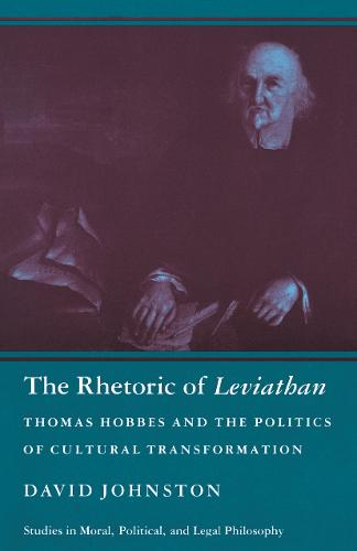 The Rhetoric of Leviathan: Thomas Hobbes and the Politics of Cultural Transformation - Studies in Moral, Political, and Legal Philosophy (Paperback)