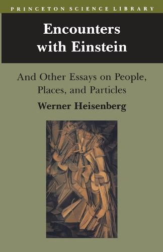 Encounters with Einstein: And Other Essays on People, Places, and Particles - Princeton Science Library 4 (Paperback)
