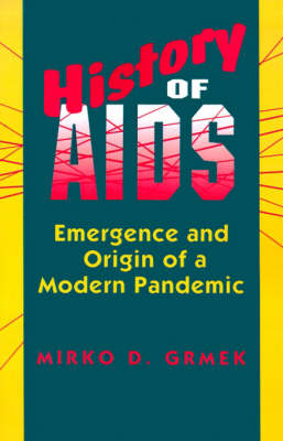 History of AIDS: Emergence and Origin of a Modern Pandemic (Paperback)