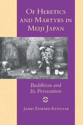 Of Heretics and Martyrs in Meiji Japan: Buddhism and Its Persecution (Paperback)