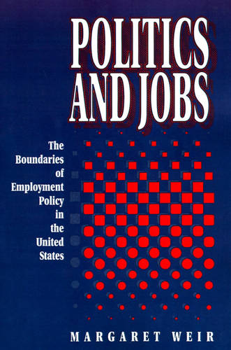 Politics and Jobs: The Boundaries of Employment Policy in the United States (Paperback)