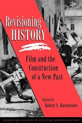 Revisioning History: Film and the Construction of a New Past - Princeton Studies in Culture/Power/History (Paperback)