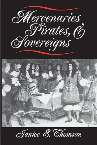 Mercenaries, Pirates, and Sovereigns: State-Building and Extraterritorial Violence in Early Modern Europe - Princeton Studies in International History and Politics (Paperback)