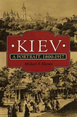 Kiev: A Portrait, 1800-1917 (Paperback)