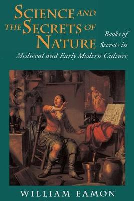 Science and the Secrets of Nature: Books of Secrets in Medieval and Early Modern Culture (Paperback)
