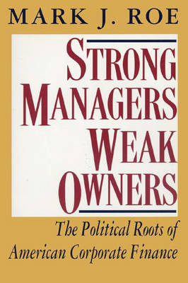 Strong Managers, Weak Owners: The Political Roots of American Corporate Finance (Paperback)