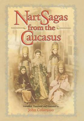 Nart Sagas from the Caucasus: Myths and Legends from the Circassians, Abazas, Abkhaz, and Ubykhs (Hardback)