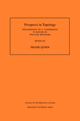 Prospects in Topology (AM-138), Volume 138: Proceedings of a Conference in Honor of William Browder. (AM-138) - Annals of Mathematics Studies (Paperback)