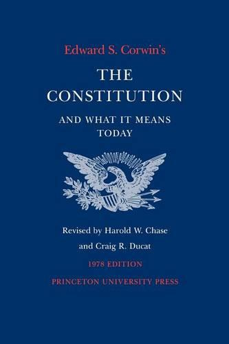 Edward S. Corwin's Constitution and What It Means Today: 1978 Edition (Paperback)