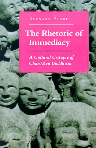 The Rhetoric of Immediacy: A Cultural Critique of Chan/Zen Buddhism (Paperback)