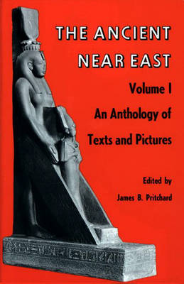 Ancient Near East, Volume 1: An Anthology of Texts and Pictures - Princeton Studies on the Near East (Hardback)
