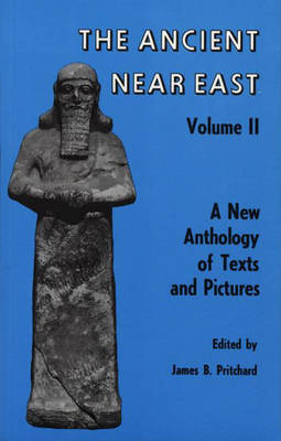 Ancient Near East, Volume 2: A New Anthology of Texts and Pictures - Princeton Studies on the Near East (Hardback)
