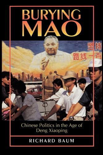 Burying Mao: Chinese Politics in the Age of Deng Xiaoping - Updated Edition (Paperback)
