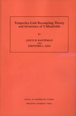 Temperley-Lieb Recoupling Theory and Invariants of 3-Manifolds (AM-134), Volume 134 - Annals of Mathematics Studies (Paperback)