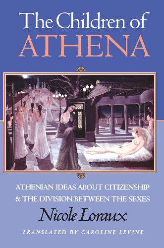The Children of Athena: Athenian Ideas about Citizenship and the Division between the Sexes (Paperback)