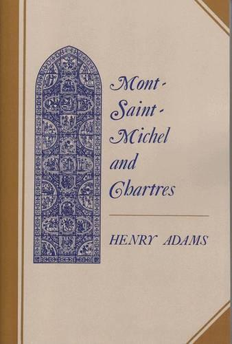 Mont-Saint-Michel and Chartres: A Study of Thirteenth-Century Unity (Hardback)