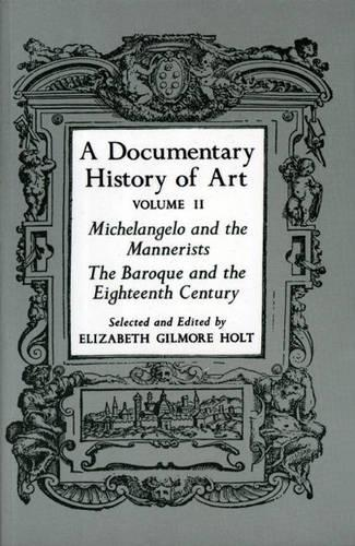 A Documentary History of Art, Volume 2: Michelangelo and the Mannerists, The Baroque and the Eighteenth Century (Hardback)
