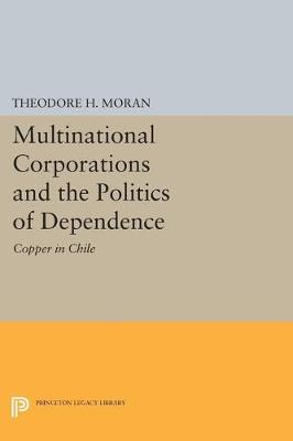 Multinational Corporations and the Politics of Dependence: Copper in Chile - Center for International Affairs, Harvard University (Hardback)