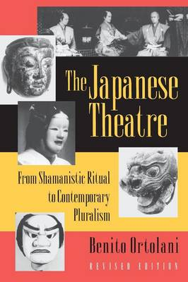 The Japanese Theatre: From Shamanistic Ritual to Contemporary Pluralism - Revised Edition (Paperback)