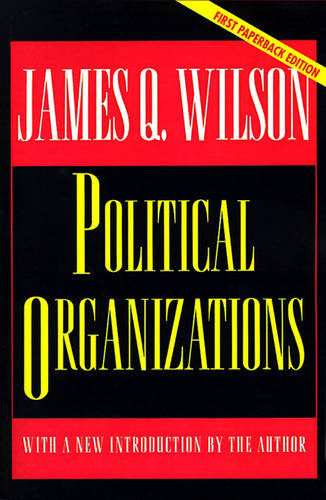 Political Organizations: Updated Edition - Princeton Studies in American Politics: Historical, International, and Comparative Perspectives 46 (Paperback)