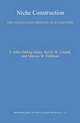 Niche Construction: The Neglected Process in Evolution - Monographs in Population Biology No. 37 (Hardback)