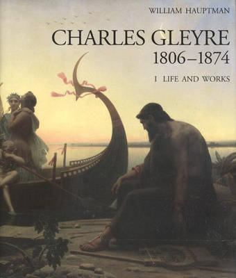 Charles Gleyre, 1806-1874: Life and Works and Catalogue Raisonne (Hardback)