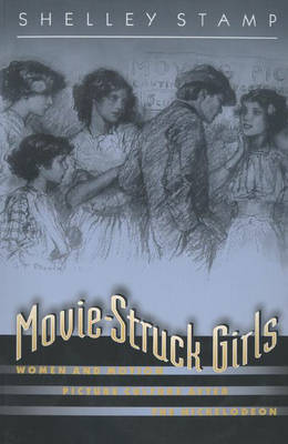 Movie-Struck Girls: Women and Motion Picture Culture after the Nickelodeon (Paperback)