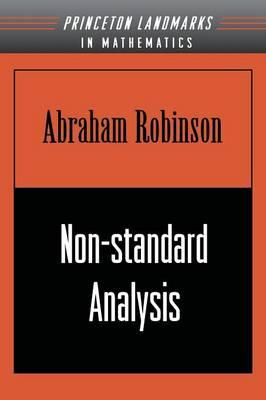 Non-standard Analysis - Princeton Landmarks in Mathematics and Physics (Paperback)