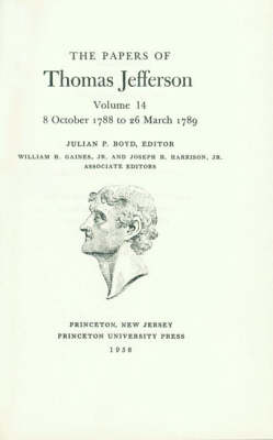 The The Papers of Thomas Jefferson: The Papers of Thomas Jefferson, Volume 14: October 1788 to March 1789 October 1788 to March 1789 v. 14 - Papers of Thomas Jefferson 14 (Hardback)