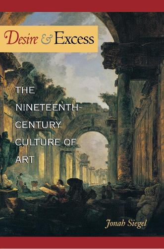Desire and Excess: The Nineteenth-Century Culture of Art (Paperback)
