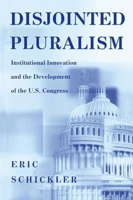 Disjointed Pluralism: Institutional Innovation and the Development of the U.S. Congress - Princeton Studies in American Politics: Historical, International, and Comparative Perspectives 76 (Paperback)