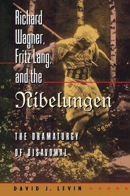 Richard Wagner, Fritz Lang, and the Nibelungen: The Dramaturgy of Disavowal - Princeton Studies in Opera (Paperback)