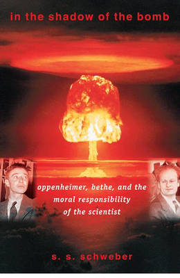 In the Shadow of the Bomb: Oppenheimer, Bethe, and the Moral Responsibility of the Scientist - Princeton Series in Physics (Hardback)