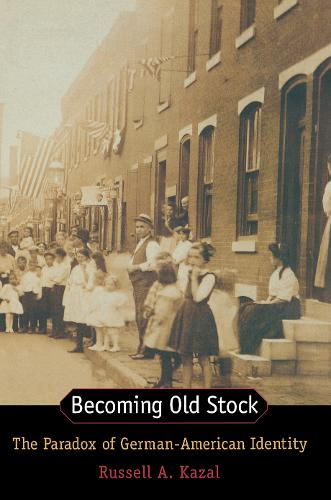 Becoming Old Stock: The Paradox of German-American Identity (Hardback)