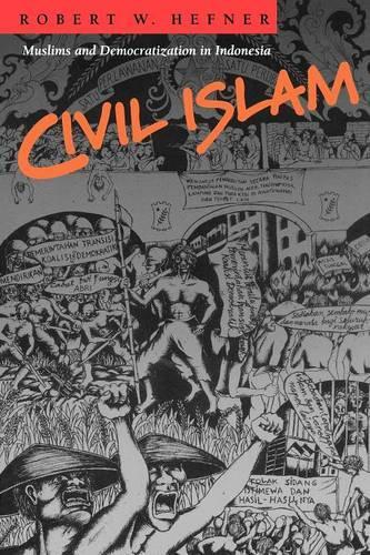 Civil Islam: Muslims and Democratization in Indonesia - Princeton Studies in Muslim Politics 9 (Paperback)
