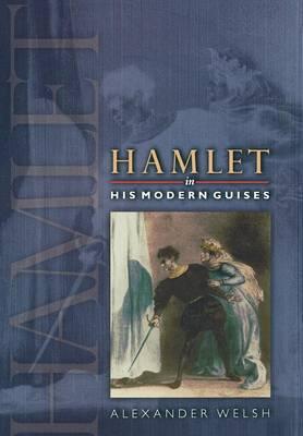 Hamlet in His Modern Guises (Hardback)
