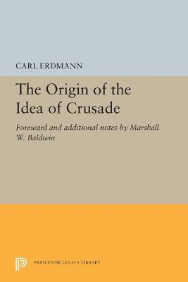 The Origin of the Idea of Crusade: Foreword and additional notes by Marshall W. Baldwin (Hardback)