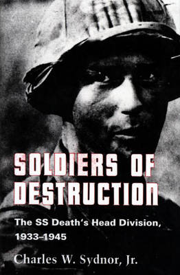 Soldiers of Destruction: The SS Death's Head Division, 1933-1945 - Updated Edition (Hardback)