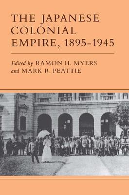 The Japanese Colonial Empire, 1895-1945 (Hardback)