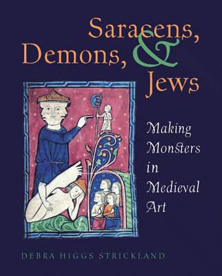 Saracens, Demons and Jews: Making Monsters in Medieval Art (Hardback)