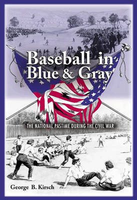 Baseball in Blue and Gray: The National Pastime During the Civil War (Hardback)