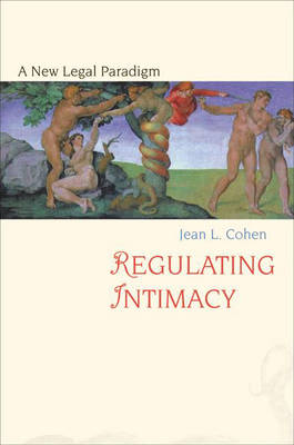 Regulating Intimacy: A New Legal Paradigm (Hardback)
