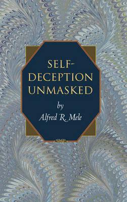 Self-Deception Unmasked - Princeton Monographs in Philosophy (Hardback)