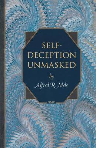 Self-Deception Unmasked - Princeton Monographs in Philosophy (Paperback)