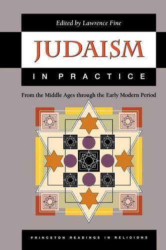 Judaism in Practice: From the Middle Ages through the Early Modern Period - Princeton Readings in Religions (Paperback)